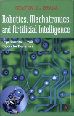 Robotics, Mechatronics, and Artificial Intelligence: Experimental Circuit Blocks for Designers (2001) by Newton C. Braga