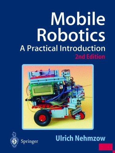 Mobile Robotics: A Practical Introduction (2003) by Ulrich Nehmzow