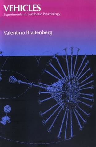Vehicles Experiments in Synthetic Psychology (1986) by Valentino Braitenberg